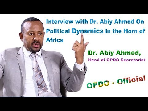 Interview with Dr. Abiy Ahmed on Political Dynamics in the Horn of Africa