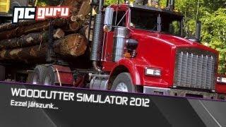 Woodcutter Simulator 2012 [Ezzel játszunk / PC Guru]