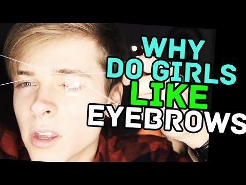 WHY DO GIRLS LIKE EYEBROWS?