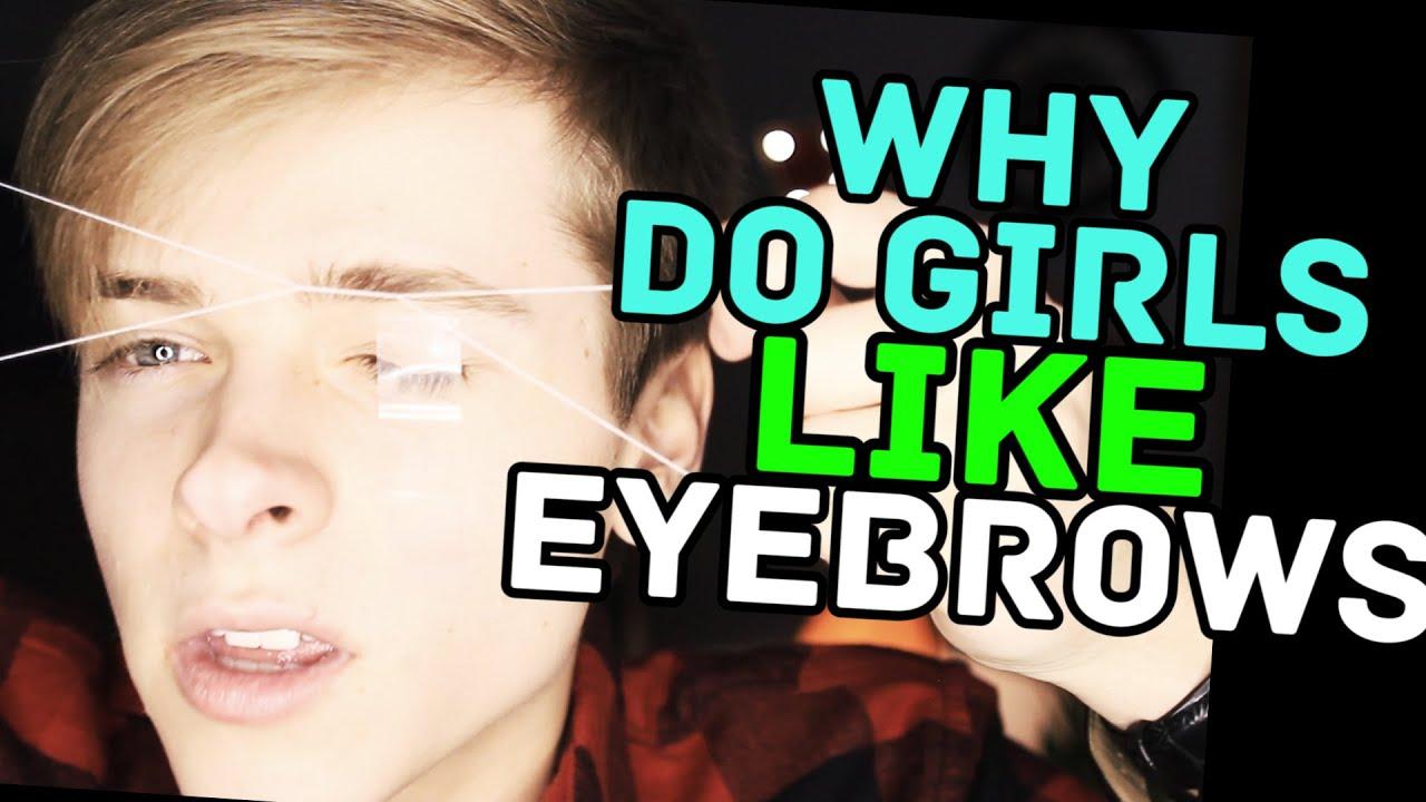 why do girls like eyebrows youtube