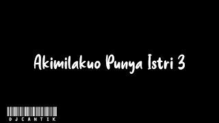 Download Dj Akimilakuo Punya Istri 3    Dj Cantik
