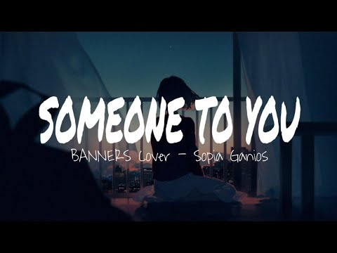 Someone to you - Sopia Ganios (Banners) Acoustic girl cover (Lyrics)