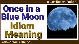 Once In A Blue Moon Meaning With Idiom Origin