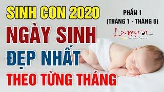 Sinh Con Năm 2020 Ngày Nào Tốt Nhất - Chọn Ngày Sinh Đẹp Nhất Chi Tiết Theo Từng Tháng (T1 - T6)