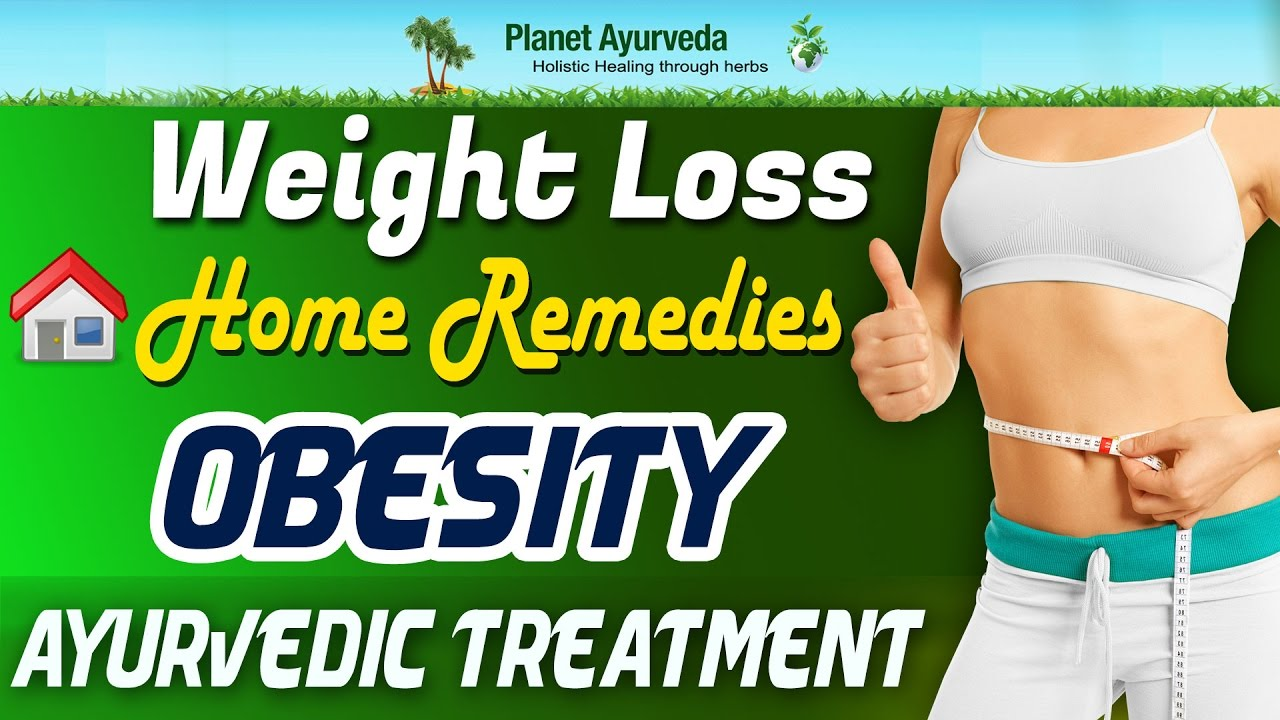 Weight Loss Home Remedies Obesity Ayurvedic Treatment Youtube