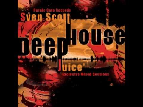 Sven Scott - Deep House Juice' (Special Event-August) [ReUpload-New Link]