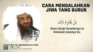 Cara Mengalahkan Jiwa Yang Buruk - Syaikh Abdurrozzaq bin Abdul Muhsin Al-Badr
