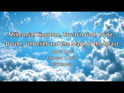 Millennial Kingdom, Trust in God, Pride, Doubt, Unbelief and the Mark of the Beast - Elvi Zapata
