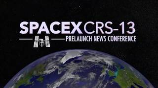 SpaceX Falcon 9 / Dragon CRS-13 Prelaunch News Conference