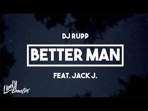 DJ Rupp (Feat. Jack J) - Better Man | Lyrics