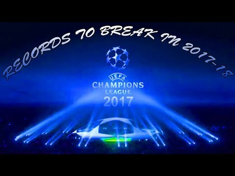 UEFA CHAMPIONS LEAGUE | RECORDS TO BREAK IN 2017-18