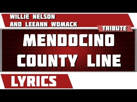 Mendocino County Line - Willie Nelson And LeeAnn Womack tribute - Lyrics