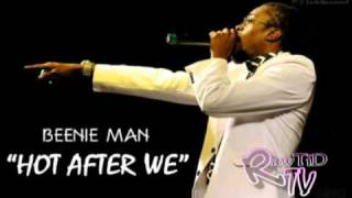 Beenie Man - HOT AFTER WE - (Kartel  Diss)  {MARCH 2011}