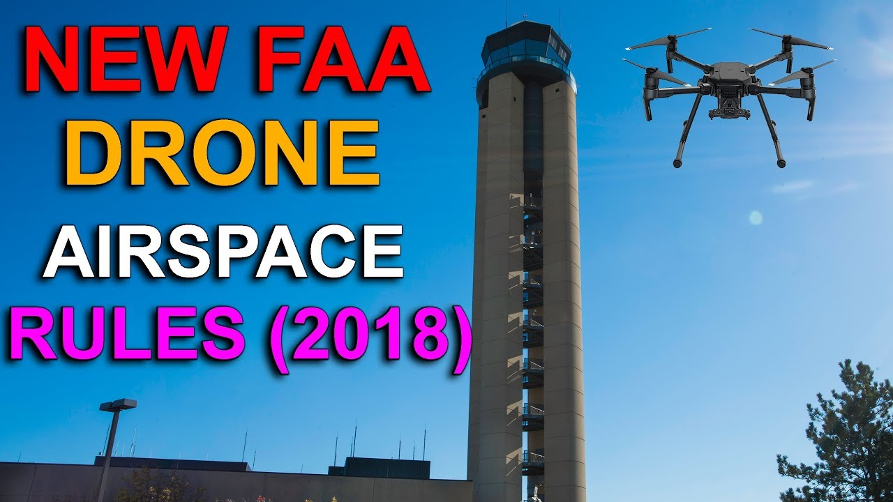 NEW FAA AIRSPACE DRONE RULES FOR 2018 - YouTube