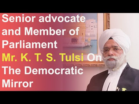 Senior advocate and Member of Parliament Mr. K. T. S. Tulsi On The Democratic Mirror