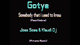 Gotye - Somebody that i used to know (Feat.Kimbra) Jose Sosa & Klaudi Dj (Private Remix)