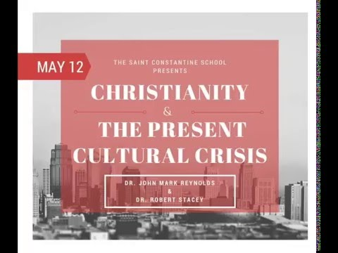 Christianity & The Present Cultural Crisis: Dr. Robert Stacey