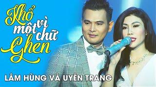 Lâm Hùng ft. Uyên Trang - KHỔ VÌ MỘT CHỮ GHEN [Đêm hội ngộ 6 - XUÂN YÊU THƯƠNG] (Full HD)
