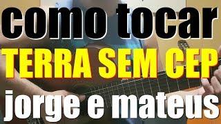 Baixar TERRA SEM CEP - JORGE E MATEUS / COMO TOCAR / PARA INICIANTES
