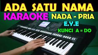 SATU NAMA TETAP DIHATI - EYE | KARAOKE NADA COWOK/PRIA