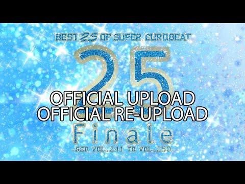 Best 25 Of Super Eurobeat Vol. 25 Finale -SEB Vol. 241 To Vol. 250- (OFFICIAL VIDEO / RE-UPLOAD)
