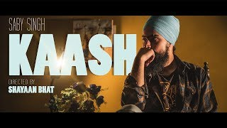 Kaash - Saby | Directed by Shayaan Bhat