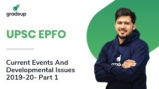 UPSC EPFO: Current Events And Developmental Issues 2019-20- Part 1 || Gradeup
