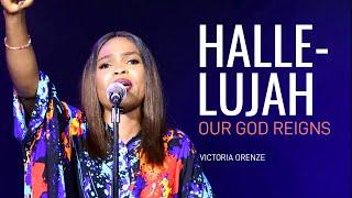 VICTORIA ORENZE - HALLËLUJAH OUR GOD REIGNS!!!