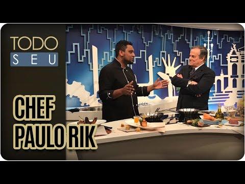 Chef Paulo Rik | Mestres Da Gastronomia - Todo Seu (24/07/17)