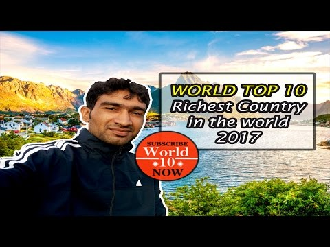 Top 10 Richest Countries in the World 2017