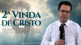 A Segunda Vinda de Cristo: O Depois, o Antes e o Agora - Leandro Lima