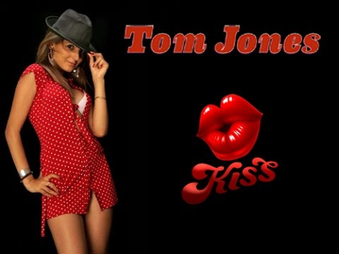 Kiss - Tom Jones - Lyrics