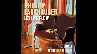 Philipp Fankhauser. Let Life Flow - The Single with Kenny Neal (gtr)