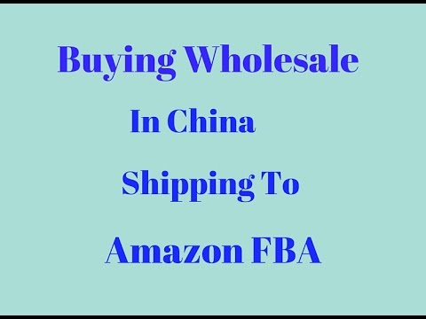 Buying Wholesale In China Shipping To Amazon FBA
