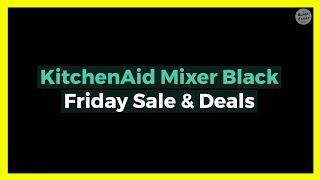 KitchenAid Mixer Black Friday Sale & Deals 2018