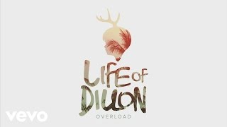 Life Of Dillon - Overload (Audio) thumbnail