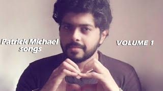 PATRICK MICHAEL SONGS VOL - 1 | Malayalam Unplugged | Malayalam Cover songs