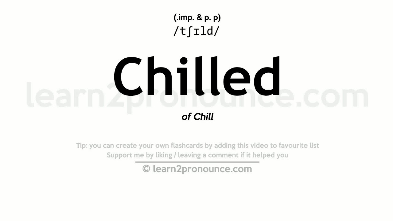 Chilled pronunciation and definition