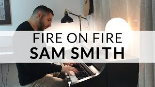 Fire On Fire - Sam Smith (PIano Cover)
