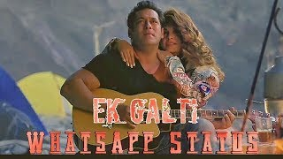 Ek Galti - Whatsapp Status  | Race 3 | 💔Sad 😭 Song |Salman &Jacqueline | Shivai Vyas 2018