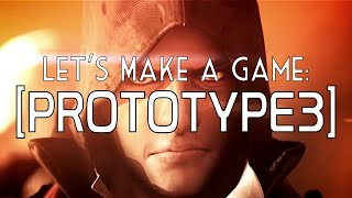 Let's Make a Game: PROTOTYPE 3