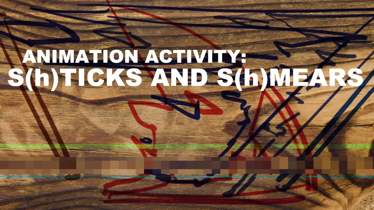 Animation Activity: S(h)ticks and S(h)mears [PART 1]