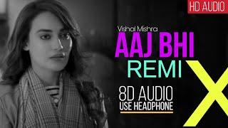 Aaj Bhi Remix - 8D audio (use headphone) | Vishal Mishra | DJ NYK | Feel  The Music