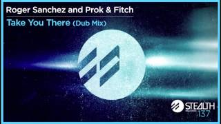 Roger Sanchez and Prok & Fitch - Take You There (Dub Mix)