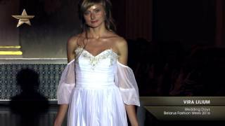 Показ    VIRA LILIUM,  Wedding Days Belarus Fashion Week 2016