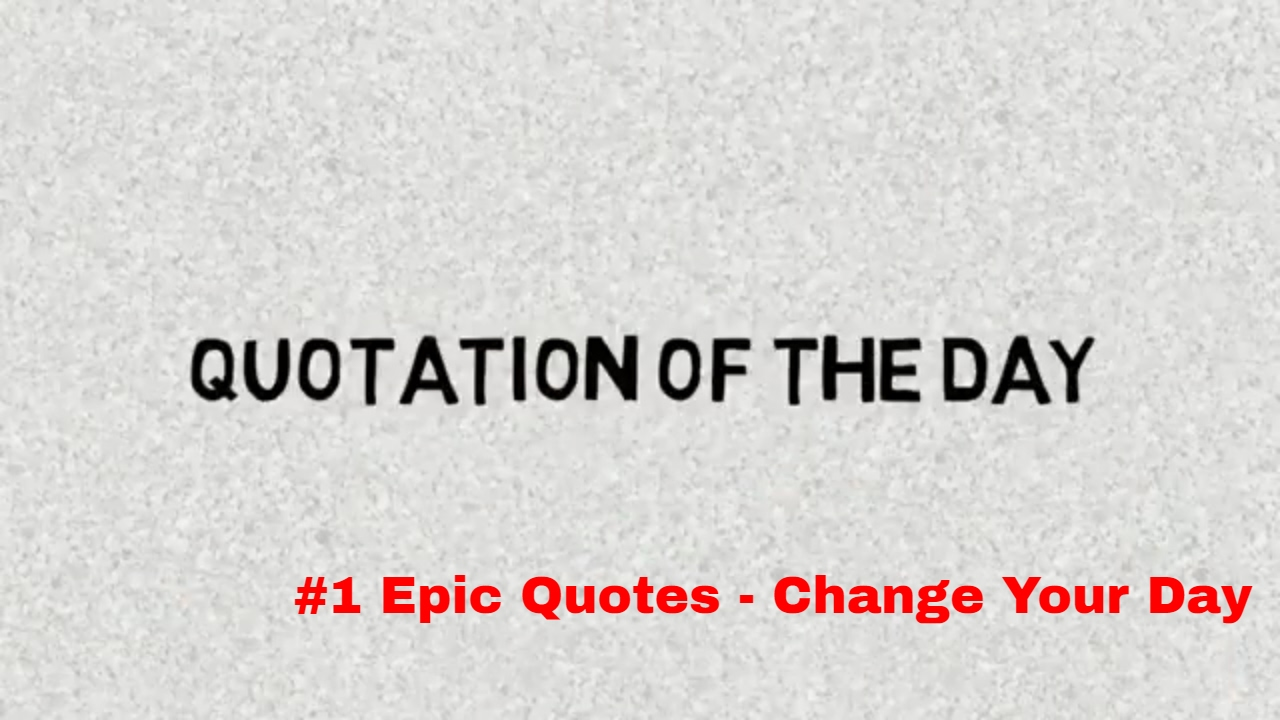 Quotation Of The Day Quotes Of The Day 1 Epic Quotes Change Your Day  Youtube