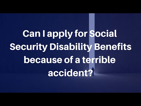 Can I apply for Social Security Disability Benefits because of a terrible accident?