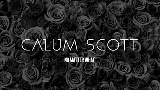 Calum Scott - No Matter What (Lyrics)