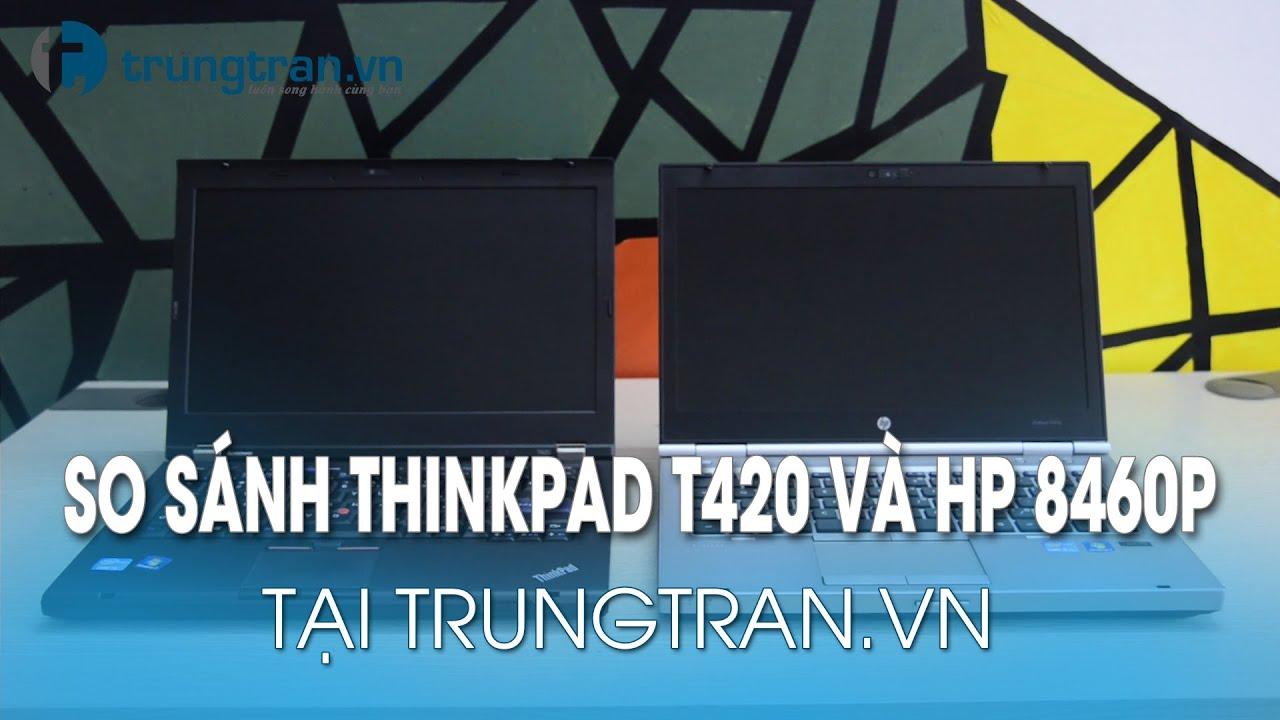 So Sánh Laptop cũ Thinkpad T420 và HP 8460P tại trungtran vn