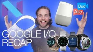 Google I/O 2016 Keynote Recap and more!